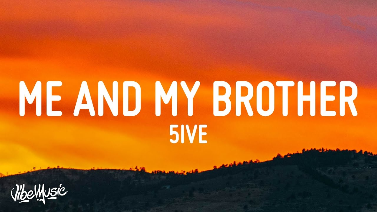"""5ive - Me And My Brother (Lyrics) """"Who I'm gon' call when it's time to ride"""""""