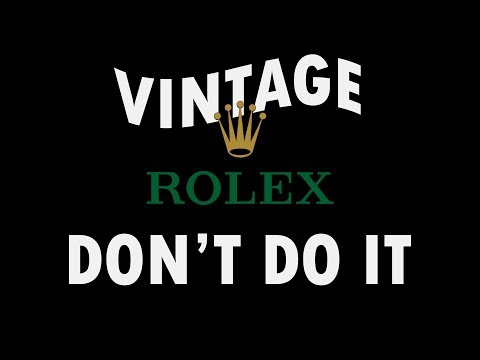 Should You Buy A Vintage Rolex? No, Probably Not.