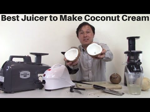 Best Juicer to Make Coconut Cream out of Fresh Coconuts