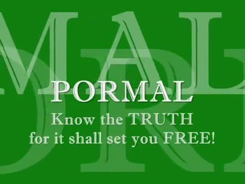 PORMAL... Know the TRUTH!