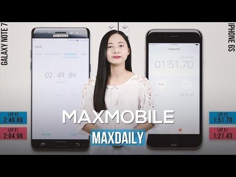 MaxDaily 25/08: Samsung Note 7 thua sấp mặt trước iPhone 6S trong bài speedtest!