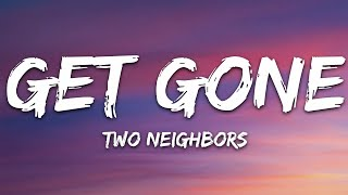 Two Neighbors - Get Gone (Lyrics) [7clouds Release]