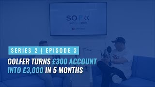 S2EP3: Golfer Turns £300 into £3,000 in 5 Months Trading Forex