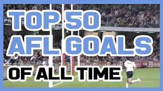 Top 50 AFL Goals of All Time