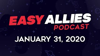 Easy Allies Podcast #199 - 1/31/20