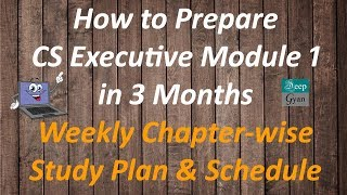 CS Executive New Syllabus Module 1 - Study Plan for June 2020 and Dec 2020- Detailed Weekly Schedule