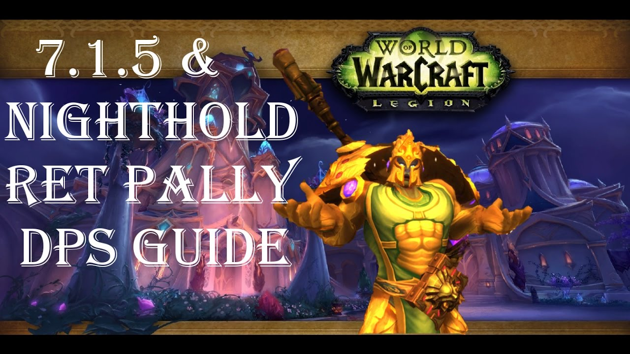 Wow Legion Ret Pally Dps Guide Nighthold 7 1 5 Youtube