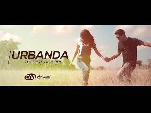 Te Fuiste De Aquí - Urbanda | Video Oficial