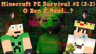 O Ben é Real...? - Minecraft PE Survival #2 (2-2)