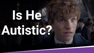 Is Newt Scamander Autistic?