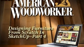 Designing Furniture From Scratch In Sketchup--part 4