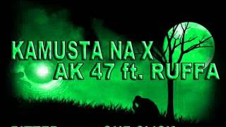 Repeat youtube video KAMUSTA NA X - AK 47 featuring RUFFA