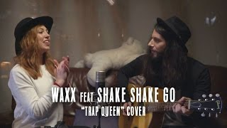 Trap Queen ( Fetty Wap cover ) // Waxx Feat Shake Shake Go