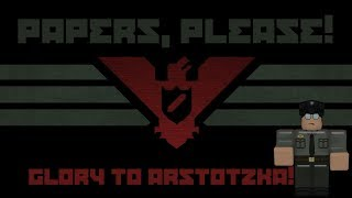 Papers, Please! | ROBLOX | Glory to Arstotzka!