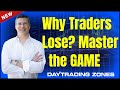 why Traders Lose ?  Master the GAME