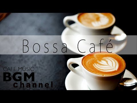 Bossa Nova Music - Relaxing Cafe Music For Work, Study - Chill Out Music