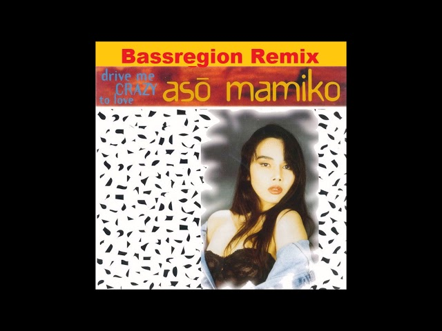 As? Mamiko ?- Drive Me Crazy To Love (Bassregion Remix)