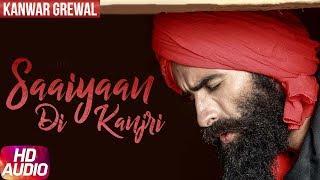 Latest Punjabi Song 2017 | Saaiyaan Di Kanjri | Kanwar Grewal | Desi Crew | Punjabi Audio Song