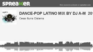 DANCE-POP LATINO MIX BY DJ A-M  2011 (hecho con Spreaker)