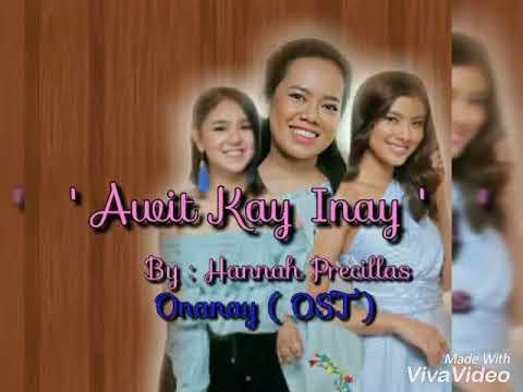 AWIT KAY INAY ( ONANAY OST )LyricS By : Hannah Precillas