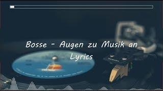 Bosse - Augen zu Musik an || Lyrics
