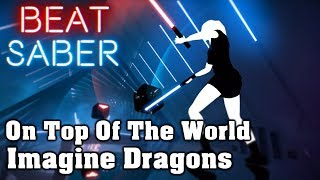 Beat Saber - On Top Of The World - Imagine Dragons (custom Song)   FC