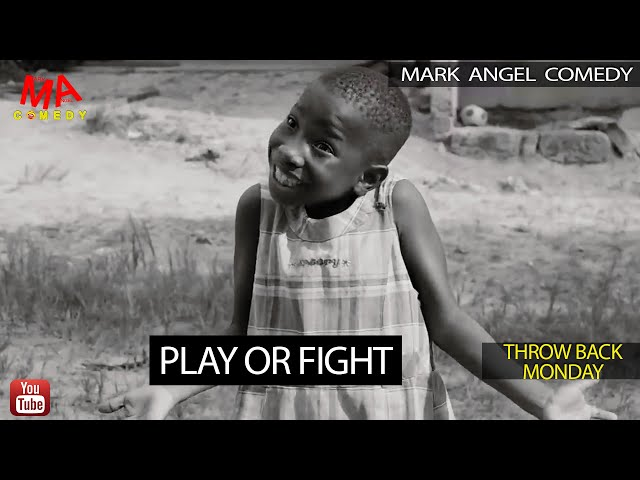 PLAY OR FIGHT (Mark Angel Comedy) (Throw Back Monday)