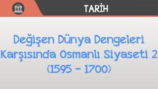 Değişen Dünya Dengeleri Karşısında Osmanlı Siyaseti -2 (1595 - 1700)
