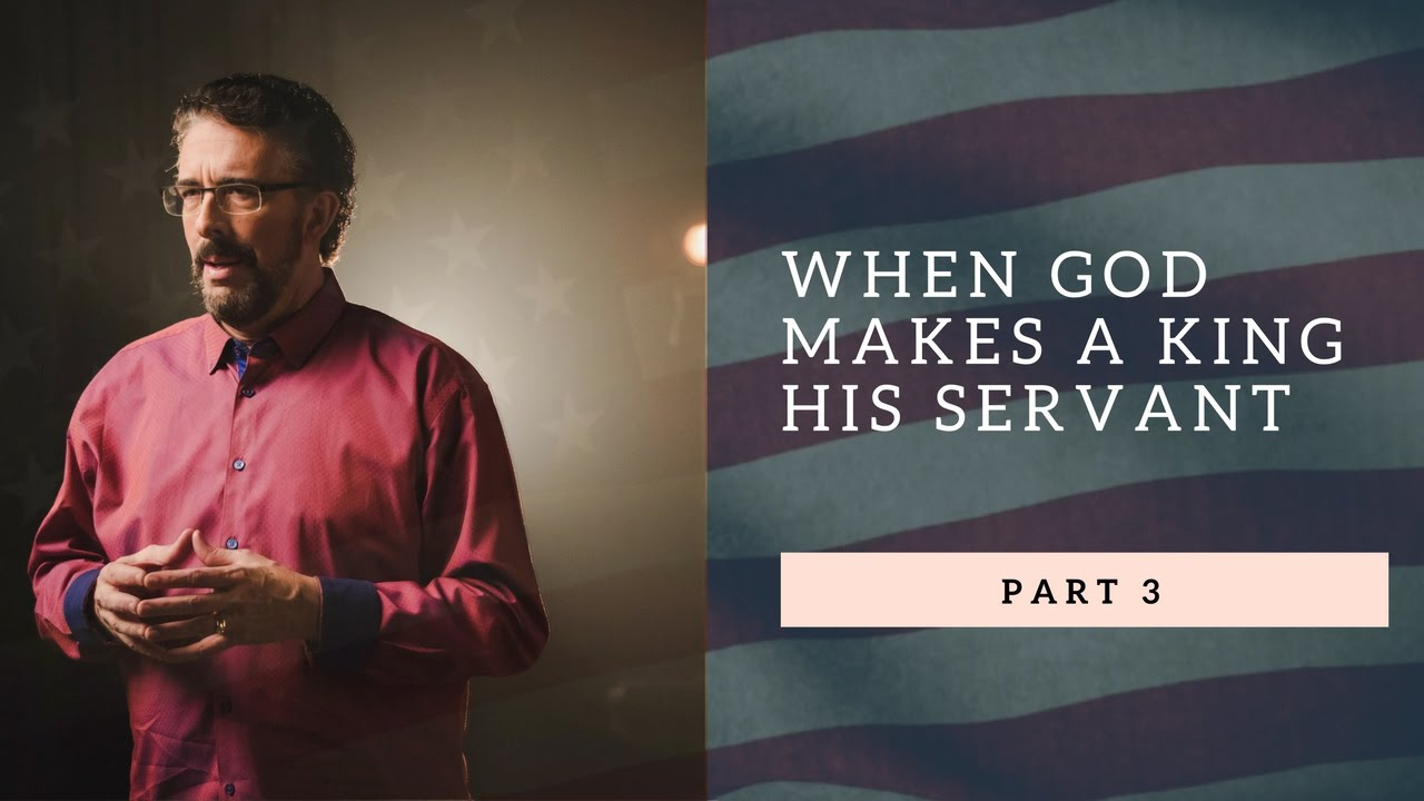 When God Makes A King His Servant | Part 3
