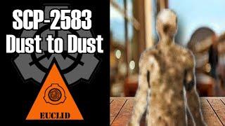 SCP-2583 Dust to Dust | euclid | humanoid / sentient / sapient scp