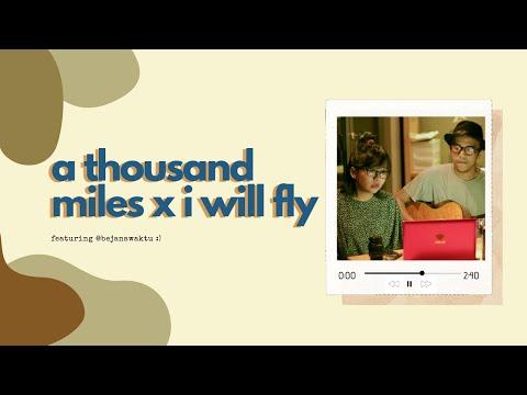 A Thousand Miles x I Will Fly - Tika Prasastya ft. Bejanawaktu