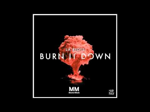 LA Riots - Burn It Down (Original Mix)