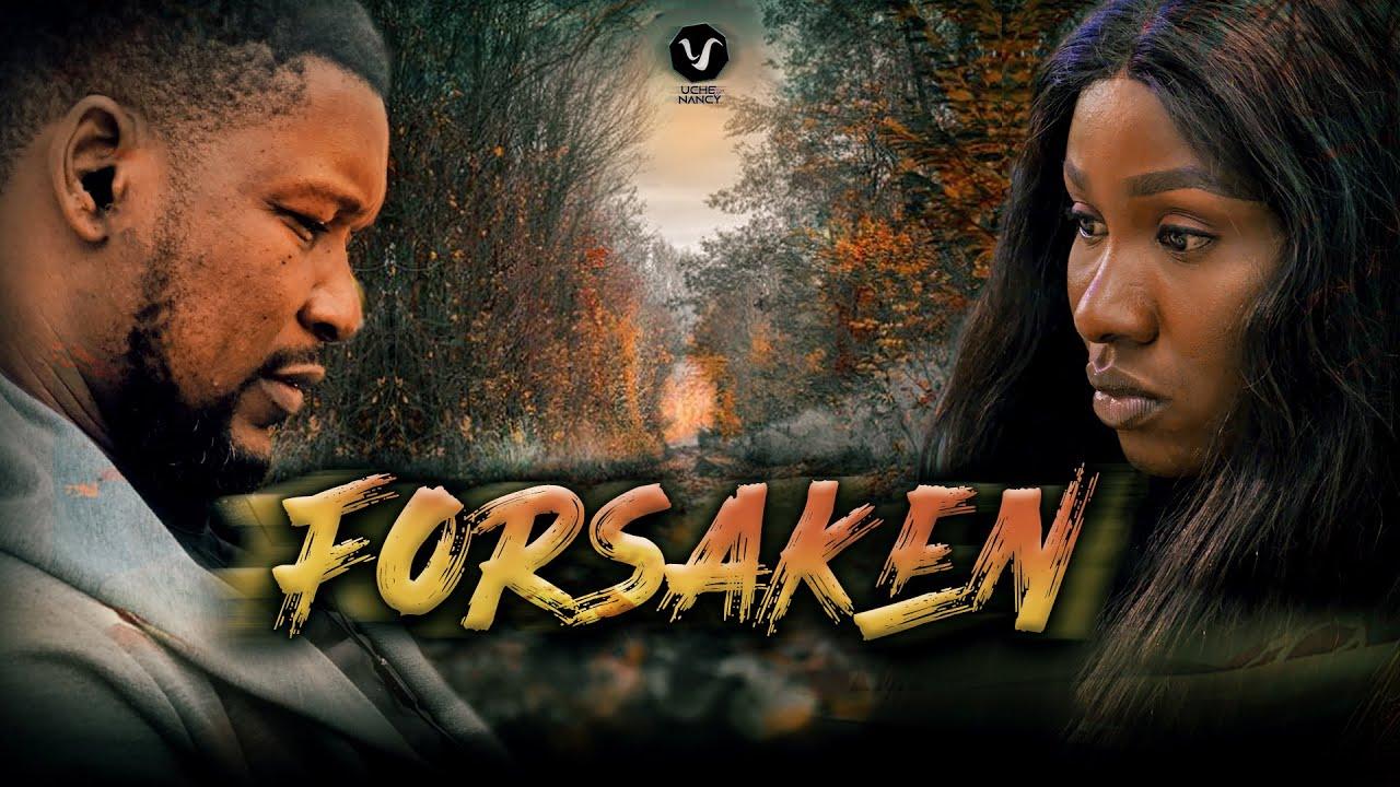 Download FORSAKEN (Full Movie) Sonia Uche & Wole Ojo 2021 Trending Nigerian Nollywood Movie
