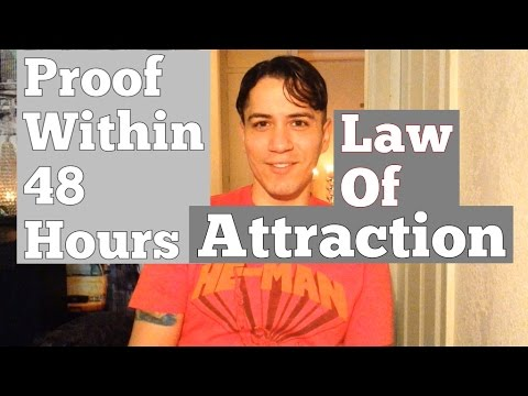 Proof That The Law Of Attraction Works Within 48 Hours