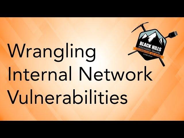 Wrangling Internal Network Vulnerabilities