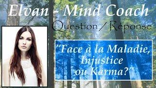 Question - Réponse : Face à la maladie, Injustice ou karma ?