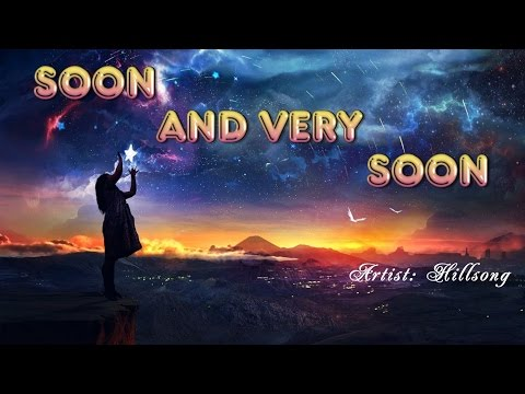 Soon and Very Soon - Hillsong (with Lyrics)