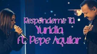 Respóndeme Tú Yuridia Pepe Aguilar (letra)