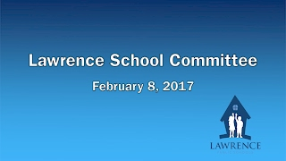 Lawrence School Committee - Feb. 8, 2017