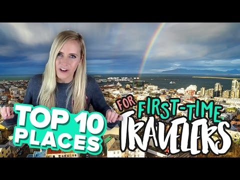 10 BEST DESTINATIONS FOR FIRST TIME TRAVELERS IN 2017