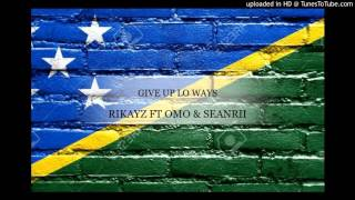 Rikayz Ft Omo & Seanri - Give Up Lo Ways (Solomon Islands Music 2016)