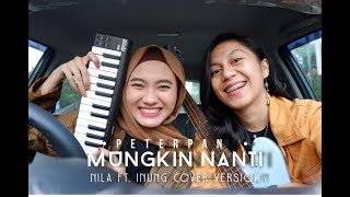 Download lagu CARPOOL (PETERPAN - mungkin nanti by inung ft. nila cover version