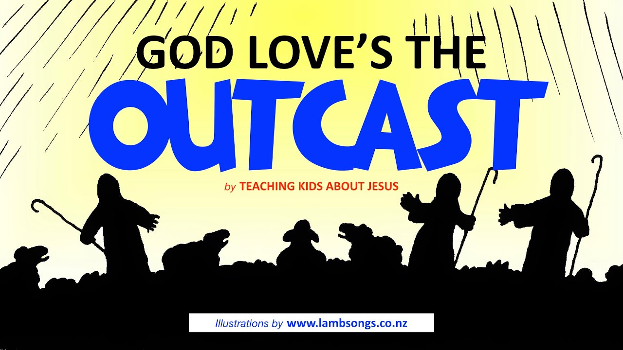 GOD LOVES the OUTCAST... even those WITH NO FRIENDS! GOD WANTS TO BE YOUR FRIEND!