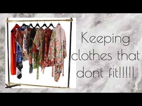 Keeping Clothes That Don't Fit !!