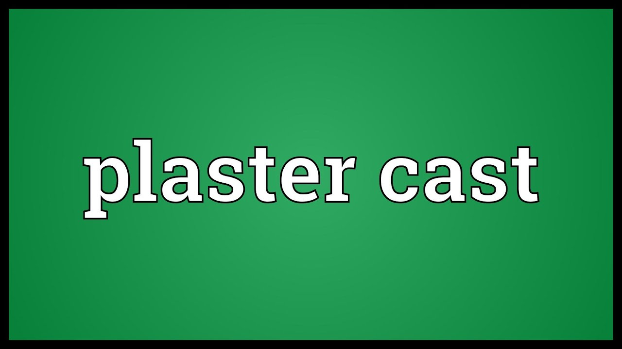 Plaster cast Meaning
