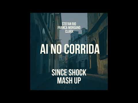 Stefan Rio, Franca Morgano, Clarx - Ai No Corrida (Since Shock Mash Up)