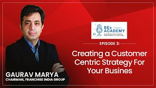 Ep.3: Creating a Customer Centric Strategy For Your Business | BEx Academy