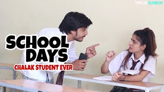SCHOOL Days | CHALAK STUDENT EVER - This is Sumesh - Funny Videos 2018