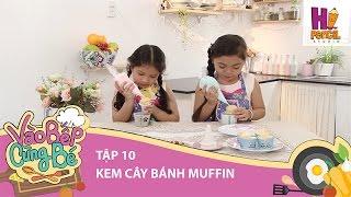 Vào Bếp Cùng Bé | Tập 10: Mát lạ với món kem cây bánh Muffin cùng Gia Hân - Ngọc Hân
