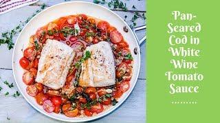 Pan-Seared Cod in White Wine Tomato Sauce